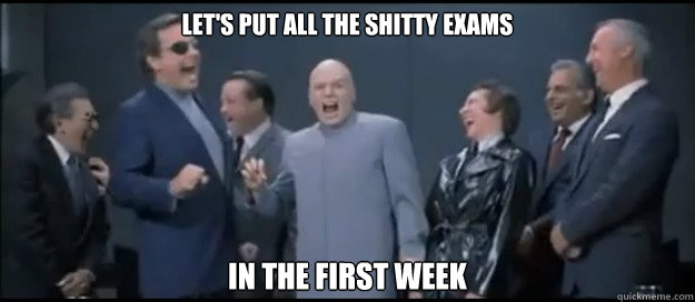 Let's put all the shitty exams in the first week
