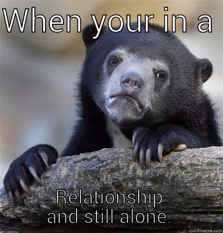 WHEN YOUR IN A  RELATIONSHIP AND STILL ALONE. Confession Bear