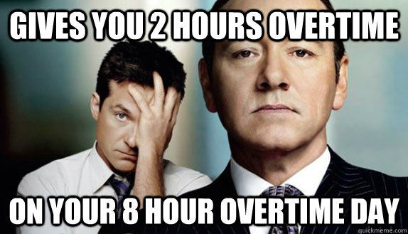 gives you 2 hours overtime on your 8 hour overtime day - gives you 2 hours overtime on your 8 hour overtime day  Misc