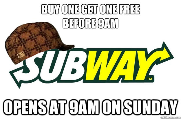 Buy one get one free  before 9am opens at 9am on Sunday