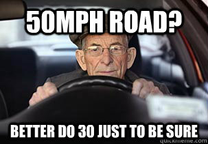 50mph road? Better do 30 just to be sure - 50mph road? Better do 30 just to be sure  Misc