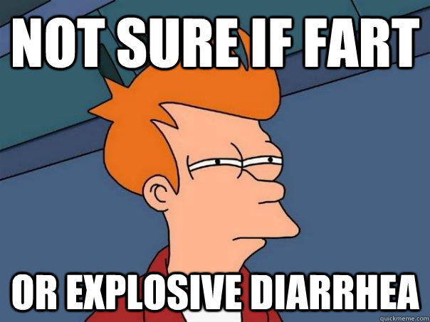 not sure if fart or explosive diarrhea - not sure if fart or explosive diarrhea  Futurama Fry