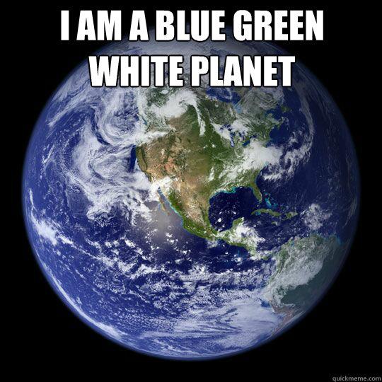 I am a blue green white planet