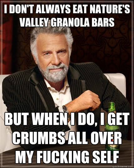 I Dont Always Eat Natures Valley Granola Bars But When I Do I Get