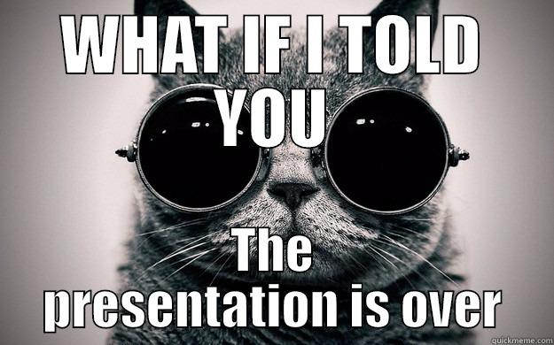 WHAT IF I TOLD YOU THE PRESENTATION IS OVER Morpheus Cat Facts