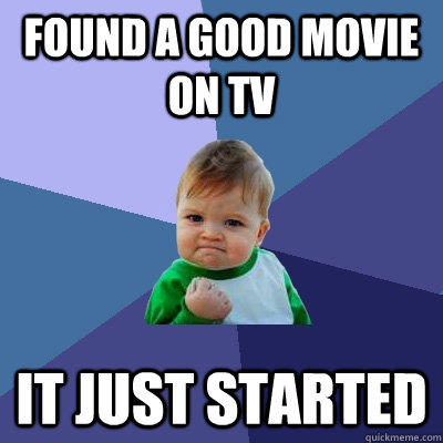 Found a good movie on TV It just started  Success Kid