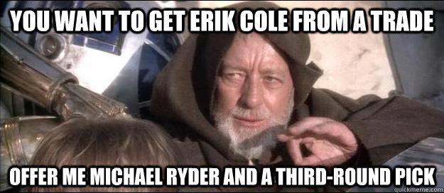 You want to get Erik Cole from a trade  Offer me Michael Ryder and a third-round pick - You want to get Erik Cole from a trade  Offer me Michael Ryder and a third-round pick  obiwan seatmate