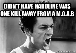 Didn't have hardline was one kill away from a M.o.a.b