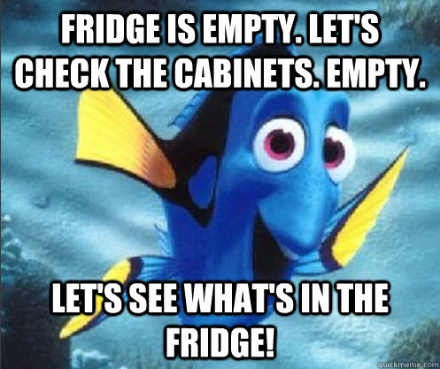 Fridge is empty. let's check the cabinets. empty. Let's see what's in the fridge! - Fridge is empty. let's check the cabinets. empty. Let's see what's in the fridge!  optimistic dory