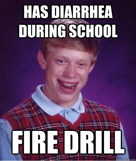 Has diarrhea during school Fire Drill - Has diarrhea during school Fire Drill  Bad Luck Brian