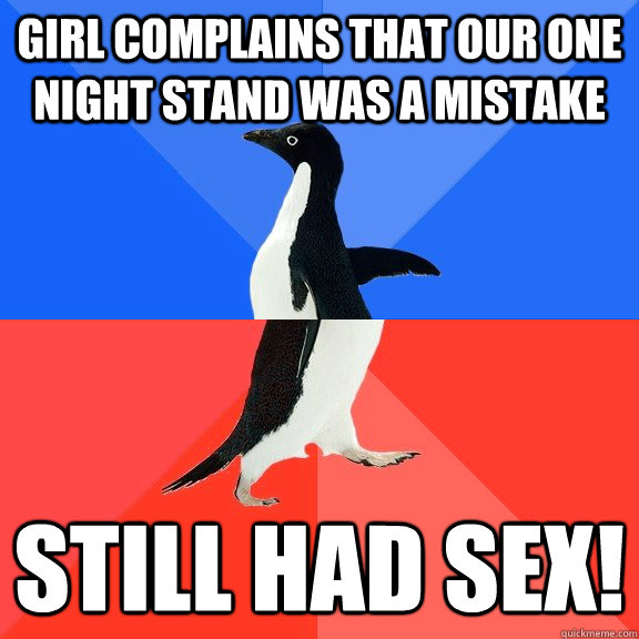 Girl complains that our one night stand was a mistake still had sex! - Girl complains that our one night stand was a mistake still had sex!  Socially Awkward Awesome Penguin