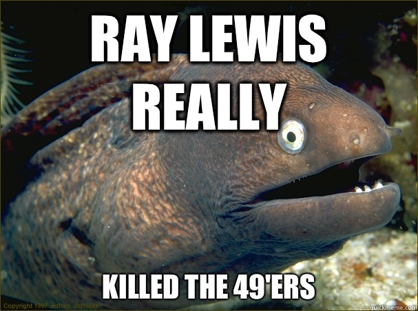 Ray Lewis really Killed the 49'ers - Ray Lewis really Killed the 49'ers  Bad Joke Eel