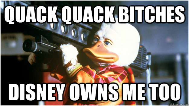 quack quack bitches disney owns me too - quack quack bitches disney owns me too  Misc