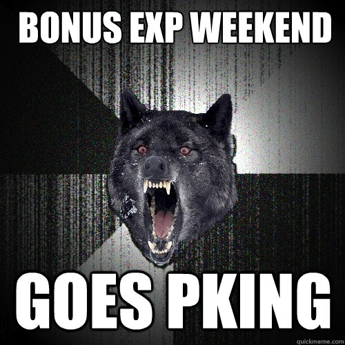 Bonus Exp Weekend Goes PKing - Bonus Exp Weekend Goes PKing  Insanity Wolf
