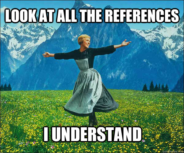 look at all the references  i understand - look at all the references  i understand  Sound of Music