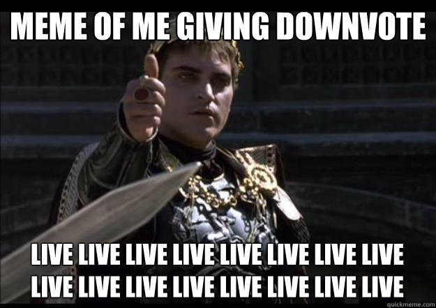 Meme of me giving downvote Live Live Live Live LIVE LIVE LIVE Live Live Live Live Live LIVE LIVE LIVE Live Live Live Live Live LIVE