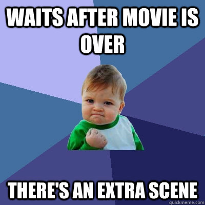 waits after movie is over there's an extra scene - waits after movie is over there's an extra scene  Success Kid