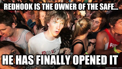 Redhook is the owner of the safe... he has finally opened it - Redhook is the owner of the safe... he has finally opened it  Sudden Clarity Clarence