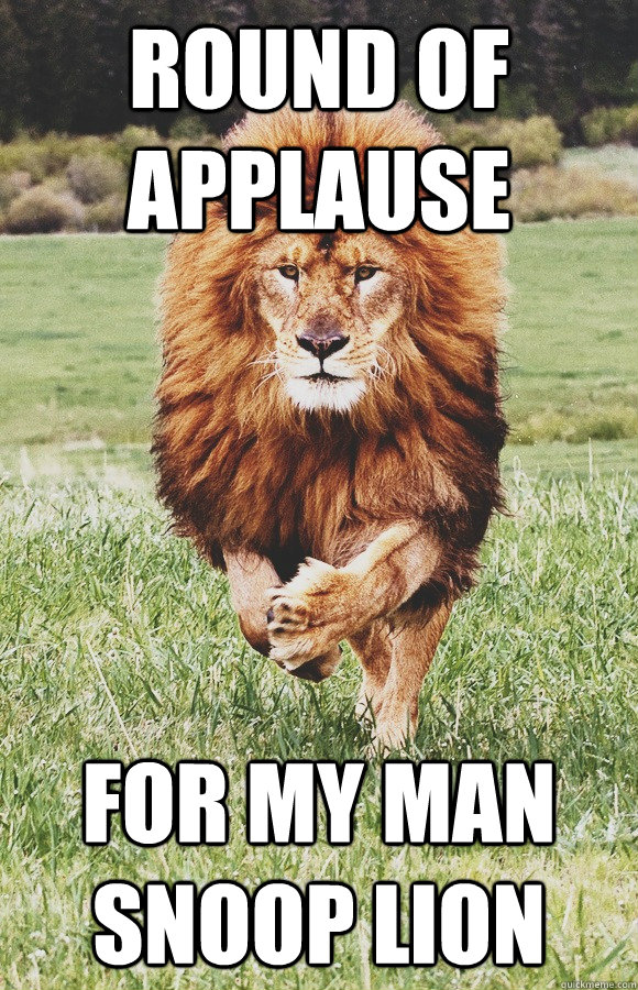 Funny Meme Applause : Round of applause for my man snoop lion misc quickmeme