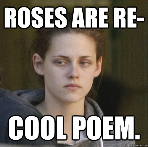 Roses are re- Cool poem. - Roses are re- Cool poem.  Underly Attached Girlfriend