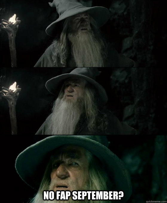 No Fap September? -  No Fap September?  Confused Gandalf