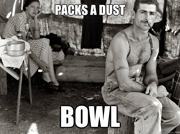 packs a dust bowl - packs a dust bowl  extremely photogenic unemployed guy