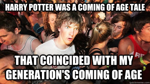 Harry Potter was a coming of age tale That coincided with my generation's coming of age  - Harry Potter was a coming of age tale That coincided with my generation's coming of age   Sudden Clarity Clarence