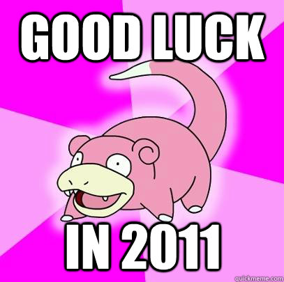 Good luck in 2011 - Good luck in 2011  Slowpoke