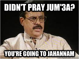 Didn't pray Jum'3a? YOU'RE GOING TO Jahannam