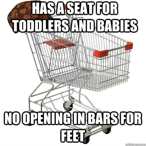 has a seat for toddlers and babies no opening in bars for feet - has a seat for toddlers and babies no opening in bars for feet  Scumbag shopping cart