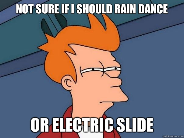 Not sure if I should rain dance Or electric slide - Not sure if I should rain dance Or electric slide  Futurama Fry
