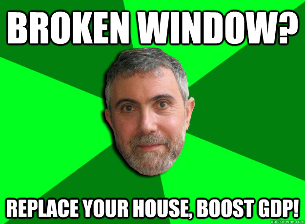 Broken window? Replace your house, boost GDP!  Advice Krugman