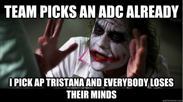 Team picks an ADC already I pick AP tristana and everybody loses their minds - Team picks an ADC already I pick AP tristana and everybody loses their minds  Joker Mind Loss
