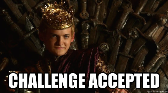 challenge accepted  Joffrey