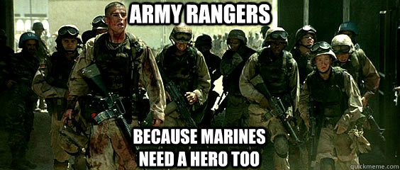 Army rangers because marines need a hero too - Army rangers because marines need a hero too  Because Marines Need Heroes Too!
