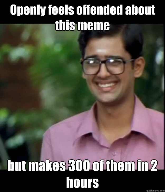 Openly feels offended about this meme but makes 300 of them in 2 hours  Smart Iyer boy