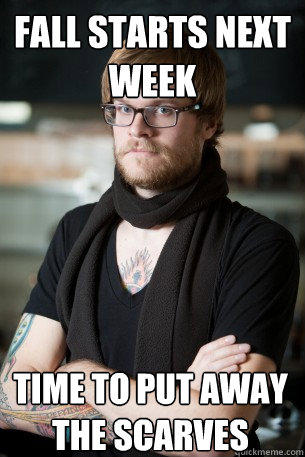 fall starts next week time to put away the scarves - fall starts next week time to put away the scarves  Hipster Barista