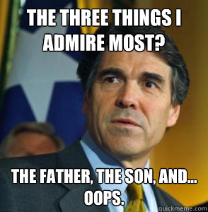 The three things I admire most? The Father, the son, and... Oops.
