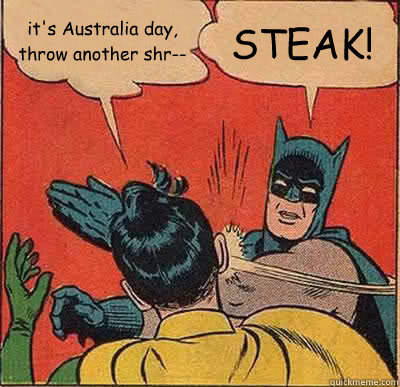 it's Australia day, throw another shr-- STEAK! - it's Australia day, throw another shr-- STEAK!  Batman Slapping Robin
