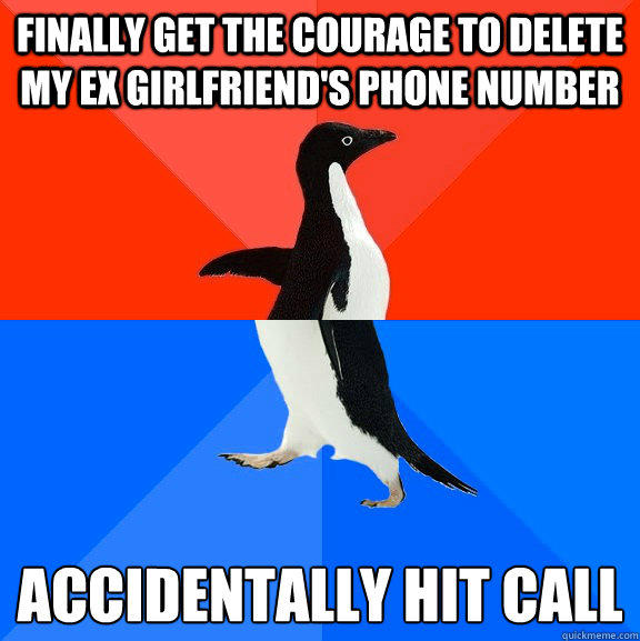 Finally get the courage to delete my Ex Girlfriend's phone number Accidentally hit call  - Finally get the courage to delete my Ex Girlfriend's phone number Accidentally hit call   Socially Awesome Awkward Penguin