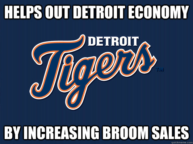 Helps out Detroit Economy By increasing broom sales - Helps out Detroit Economy By increasing broom sales  Misc