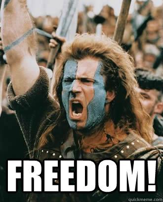 FREEDOM!  Braveheart