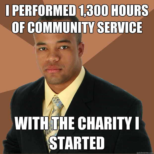 I performed 1,300 hours of community service with the charity i started - I performed 1,300 hours of community service with the charity i started  Successful Black Man