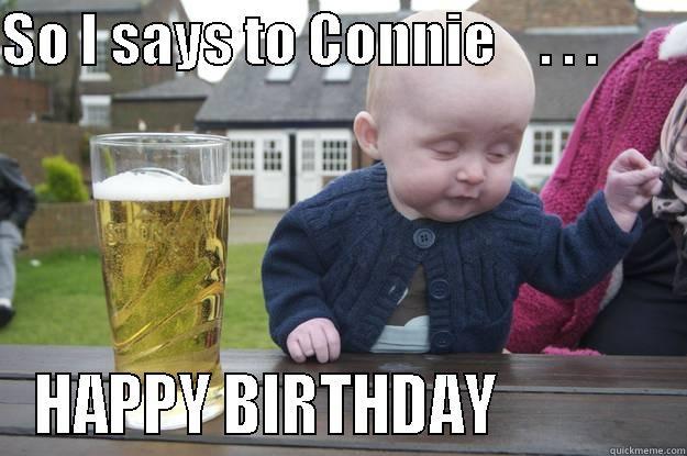 a0304dbd70b6c90ffbfb86baedaa9cf62d598573d25619ab605793ec218fba6f drunk baby memes quickmeme,Connie Meme
