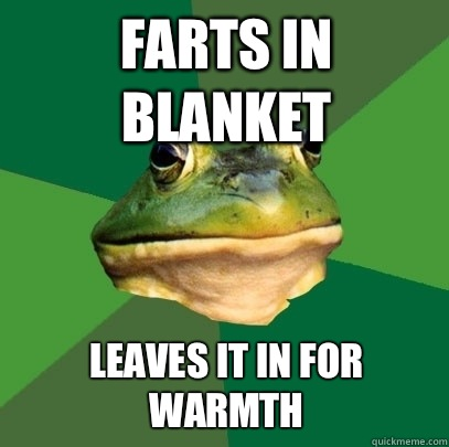 Farts in blanket Leaves it in for warmth - Farts in blanket Leaves it in for warmth  Foul Bachelor Frog