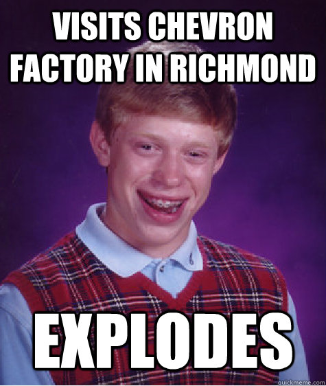 visits chevron factory in richmond explodes - visits chevron factory in richmond explodes  Bad Luck Brian