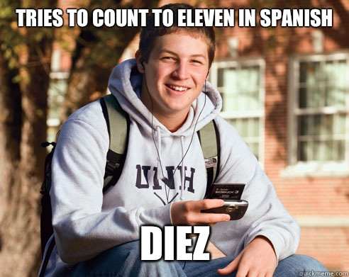 Tries to count to eleven in Spanish Diez - Tries to count to eleven in Spanish Diez  College Freshman
