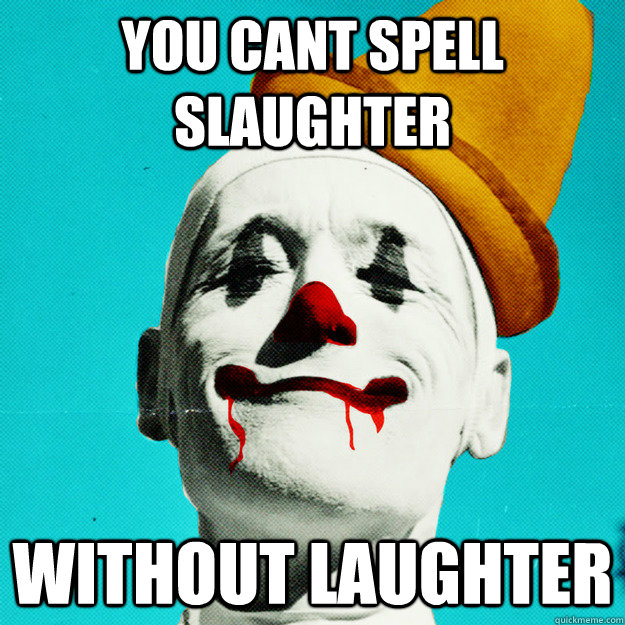 Image result for slaughter without laughter