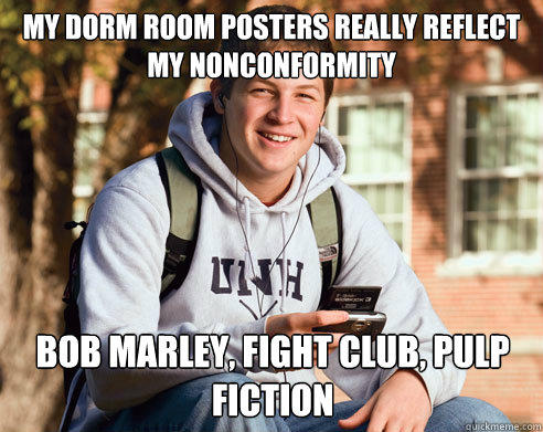 my dorm room posters really reflect my nonconformity   bob marley, fight club, pulp fiction  - my dorm room posters really reflect my nonconformity   bob marley, fight club, pulp fiction   College Freshman