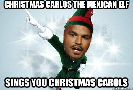 Christmas Carlos the Mexican Elf Sings you Christmas Carols ...
